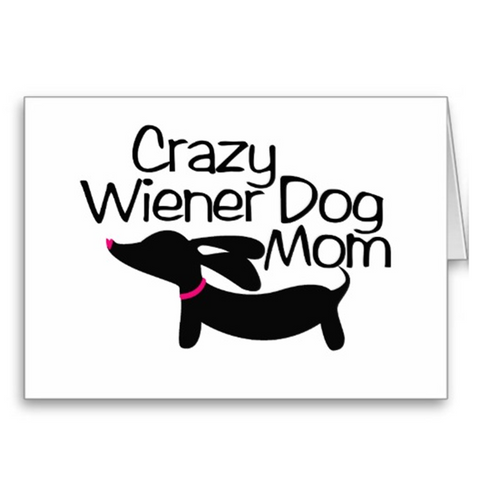 Crazy Wiener Dog Mom Greeting Cards