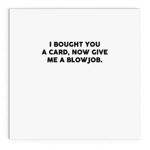 I got you a card now give me...
