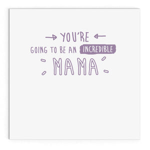 You're going to be an incredible Mama