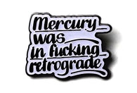 Baron Von Fancy - Mercury was in F*cking Retrograde Pin - Glow In The Dark