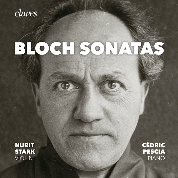 (2017) Bloch: The Sonatas for Violin & Piano, Piano Sonata / CD 1705 - Claves Records