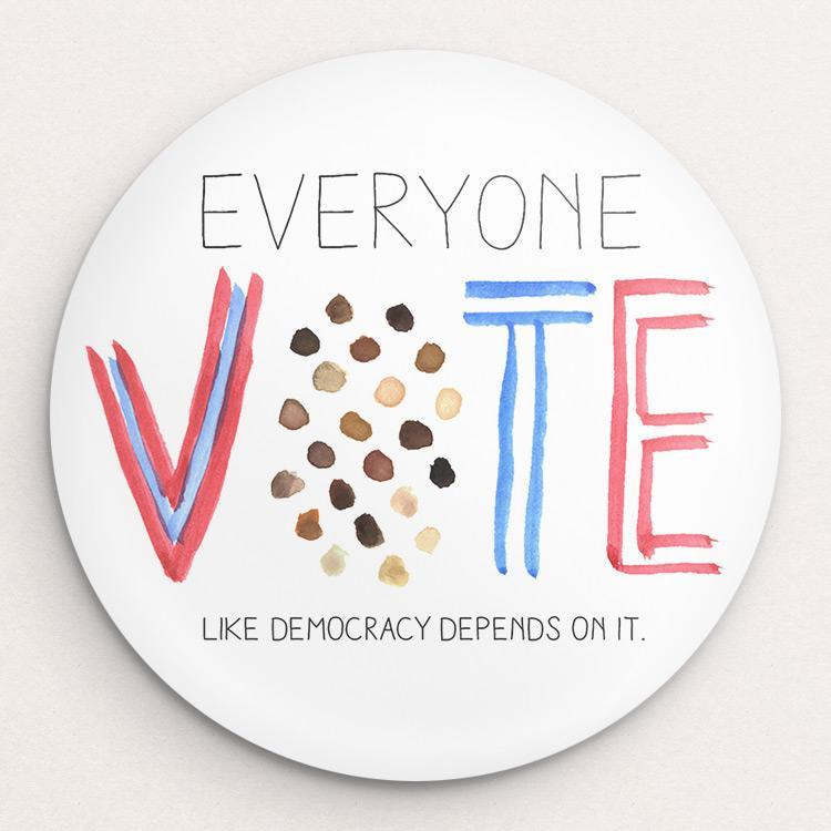 Everyone Vote (like Democracy depends on it) Button by Crystal Sacca Single Buttons Vote!