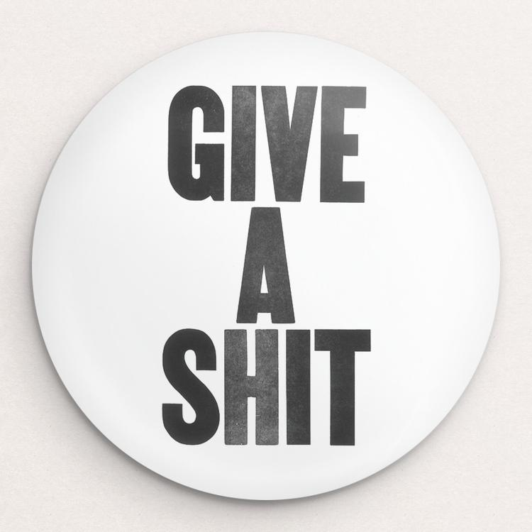 Give A Shit Button by Mister Furious Single Buttons Vote!