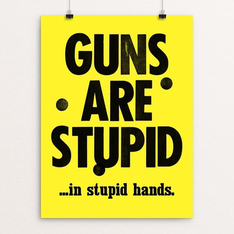 "GUNS ARE STUPID by Mister Furious 12"" by 16"" Print / Unframed Print Creative Action Network"