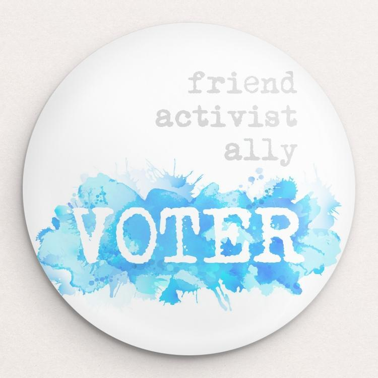 I am...friend, activist, ally, VOTER Button by Courtney Capparelle Single Buttons Vote!