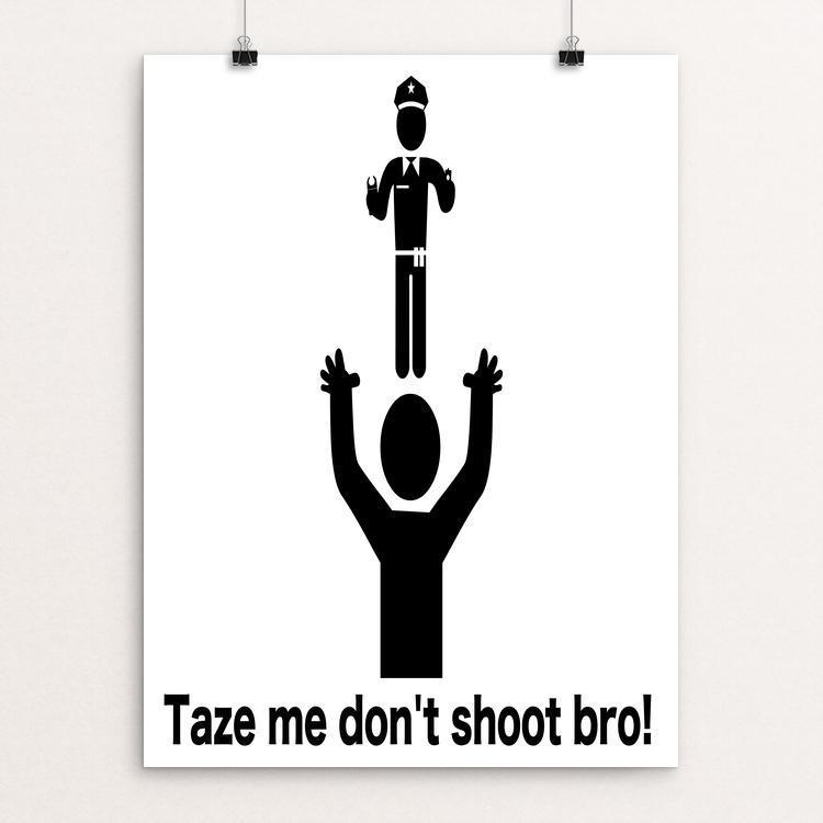 "Taze me don't shoot bro! by Trevor Cartmill-Endow 12"" by 16"" Print / Unframed Print The Gun Show"