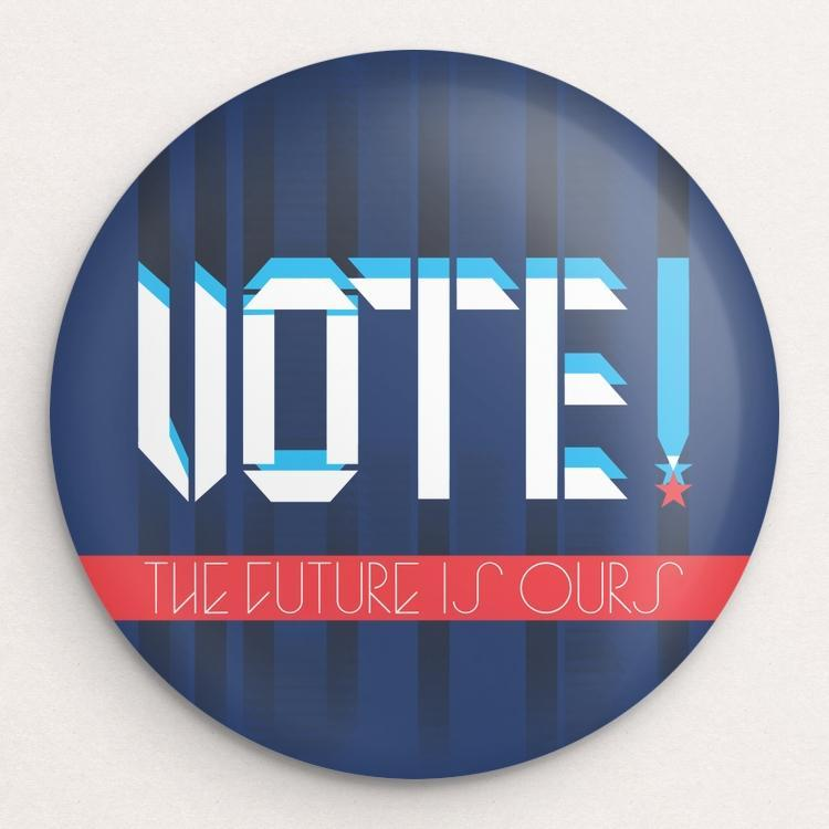 Vote - The Future Is Ours Button by Trevor Messersmith Single Buttons Vote!