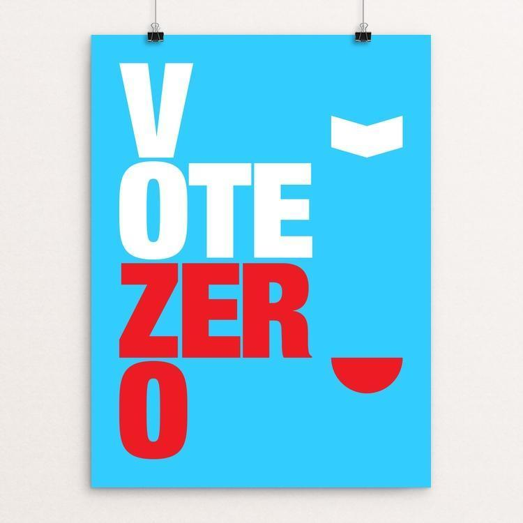 "Vote Zero by Andrew Lynne 12"" by 16"" Print / Unframed Print Demand Zero!"