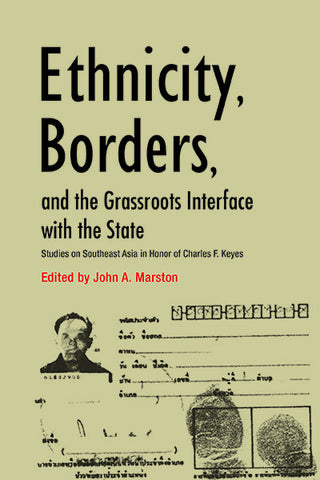 Ethnicity, Borders, and the Grassroots Interface with the State: Studies on Southeast Asia in Honor of Charles F. Keyes
