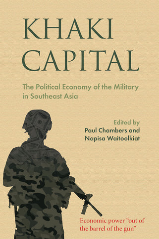Khaki Capital: The Political Economy of the Military in Southeast Asia