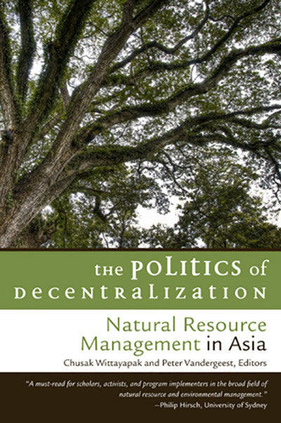 Politics of Decentralization, The: Natural Resource Management in Asia