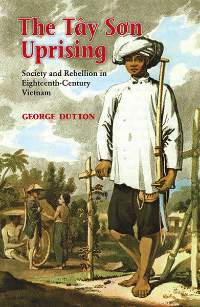 Tay Son Uprising, The: Society and Rebellion in Eighteenth-century Vietnam
