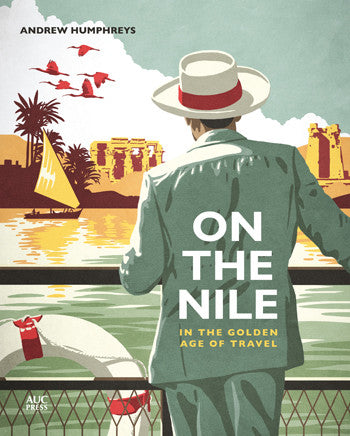 On the Nile in the Golden Age of Travel by Andrew Humphreys