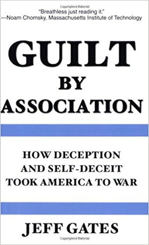 Guilt by Association: How Deception and Self-Deceit Took America to War by Jeff Gates