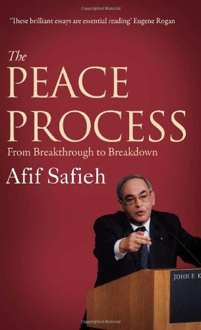 The Peace Process: From Breakthrough to Breakdown by Afif Safieh