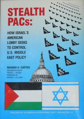 Stealth Pacs: How Israel's American Lobby Seeks to Control U.S. Middle East Policy by Richard H. Curtiss