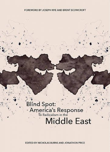Blind Spot: America's Response to Radicalism in the Middle East by Nicholas Burns and Jonathon Price