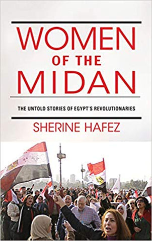 Women of the Midan: The Untold Stories of Egypt's Revolutionaries