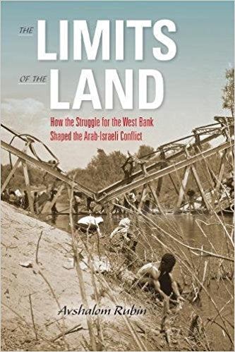 The Limits of the Land: How the Struggle for the West Bank Shaped the Arab-Israeli Conflict by Avshalom Rubin