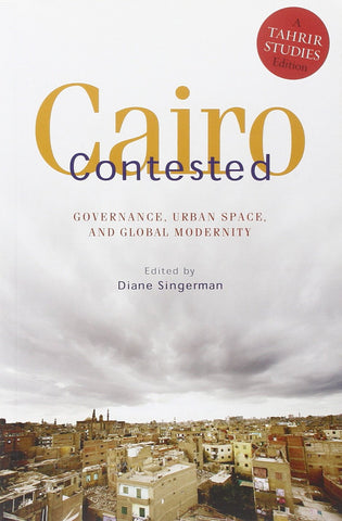 Cairo Contested: Governance, Urban Space, and Global Modernity by Diane Singerman
