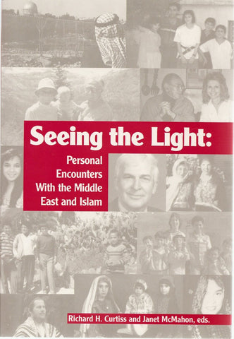 Seeing the Light: Personal Encounters With the Middle East and Islam by Richard H. Curtiss and Janet McMahon