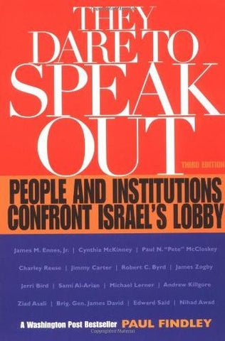 They Dare to Speak Out: People and Institutions Confront Israel's Lobby by Paul Findley