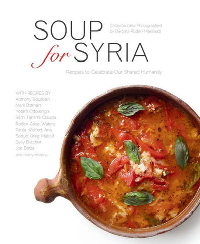 Soup for Syria: Recipes to Celebrate our Shared Humanity by Barbara Abdeni Massaad