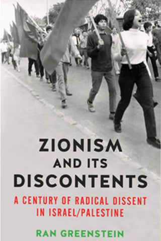 Zionism and its Discontents: A Century of Radical Dissent in Israel/Palestine by Ran Greenstein