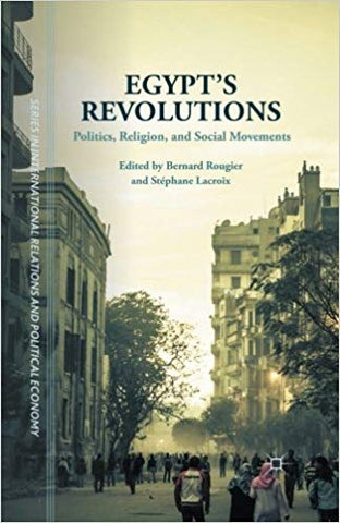 Egypt's Revolutions: Politics, Religion, and Social Movements