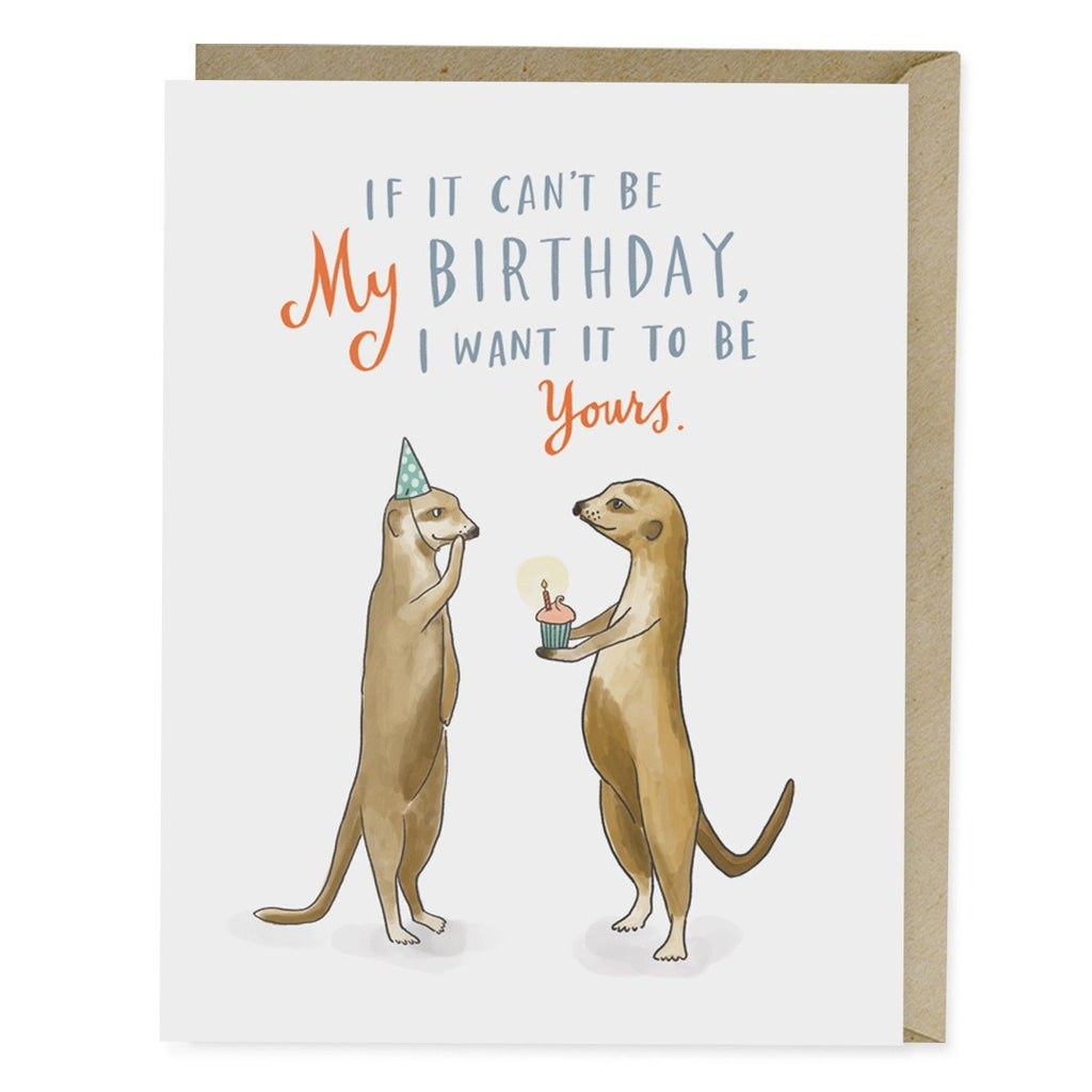 Emily McDowell If It Can't Be My Birthday Card Meerkat Birthday Card