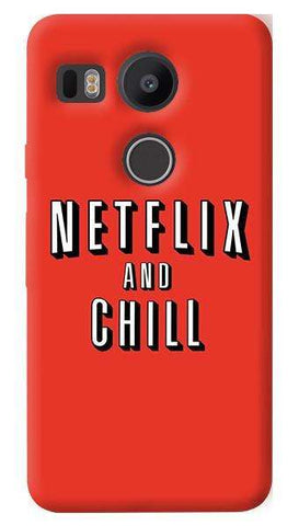 Netflix And Chill   Nexus 5X Case