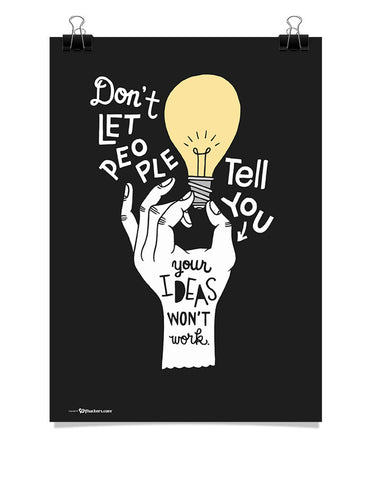 Don't Let People Tell You Your Ideas Won't Work Poster