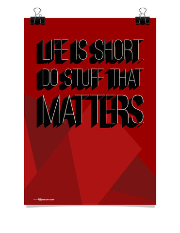 Life Is Short Do Stuff That Matters Poster