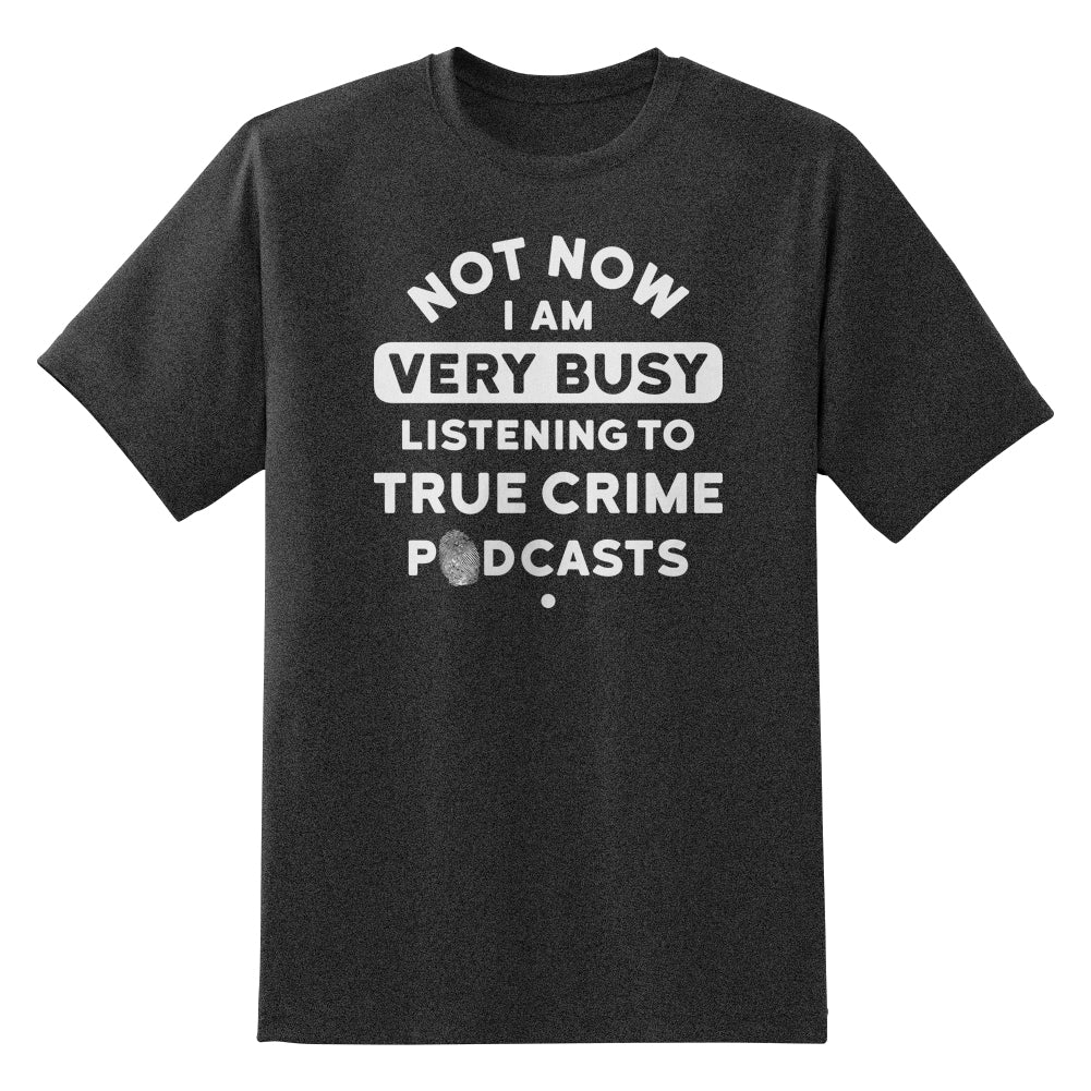 Not Now I'm Listening to True Crime Podcasts T-Shirt