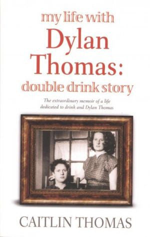 My Life with Dylan Thomas - Double Drink Story