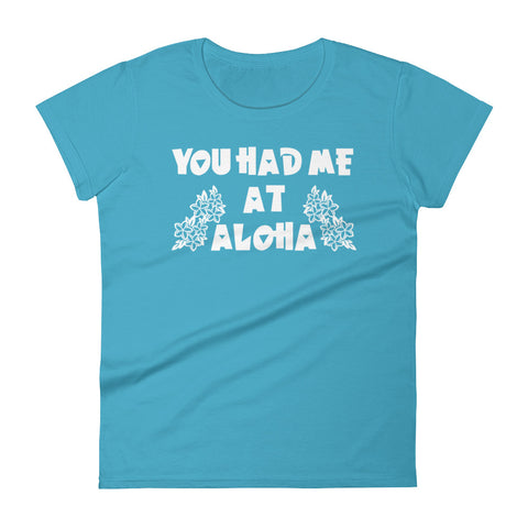 You Had Me At Aloha T-Shirt - Womens