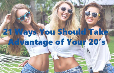 21 Ways You Should Take Advantage of Your 20's