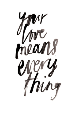 'Your Love Means Everything' Print