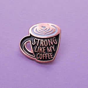 Strong Like My Coffee Enamel Pin