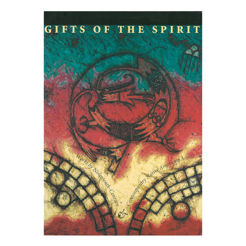 Gifts of the Spirit: Works by Nineteenth-Century and Contemporary Native American Artists
