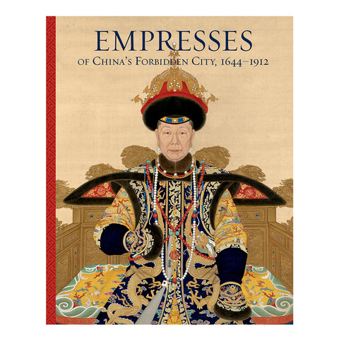Empresses of China's Forbidden City, 1644–1912 Exhibition Catalog