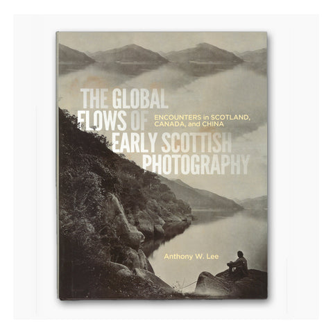 The Global Flows of Early Scottish Photography by Anthony W. Lee