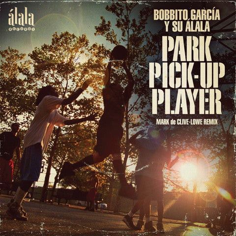 Bobbito Garcia - Park Pick Up Player (MARK DE CLIVE-LOWE REMIX)