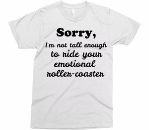 Sorry, I'm not tall enough to ride your emotional roller-coaster unisex t-shirt - Shirtoopia