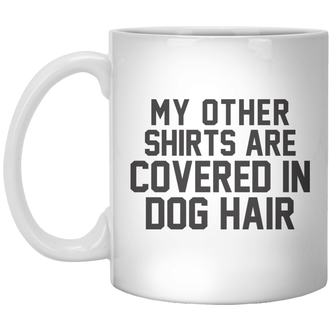 My Other Shirts Are Convers in Dog Hair MUG - Shirtoopia