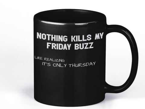 Nothing Kills My Friday Buzz Mug