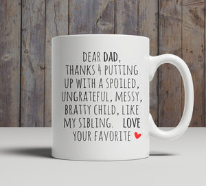 Dear Dad , thanks for putting up with a spoiled, ungrateful, messy, bratty child, like my sibling. Love. Your Favorite. - Shirtoopia