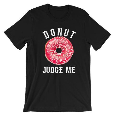 DONUT JUDGE ME TEE