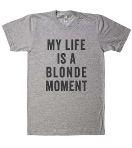 my life is a blonde moment t shirt - Shirtoopia