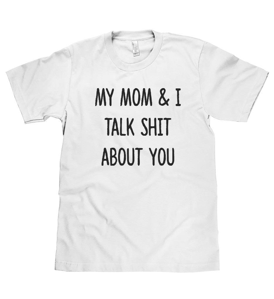 my mom & I talk shit about you t shirt - Shirtoopia